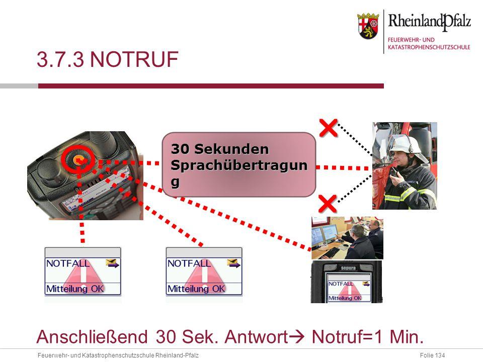 Folie 134Feuerwehr- und Katastrophenschutzschule Rheinland-Pfalz 3.7.3 NOTRUF Anschließend 30 Sek. Antwort  Notruf=1 Min. 30 Sekunden Sprachübertragu