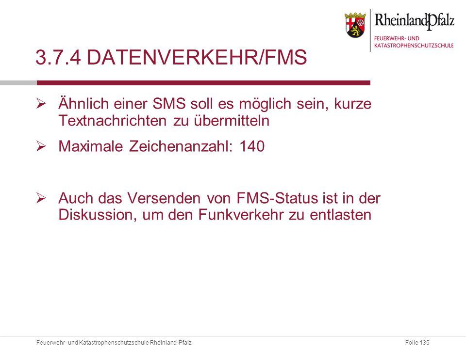 Folie 135Feuerwehr- und Katastrophenschutzschule Rheinland-Pfalz 3.7.4 DATENVERKEHR/FMS  Ähnlich einer SMS soll es möglich sein, kurze Textnachrichte