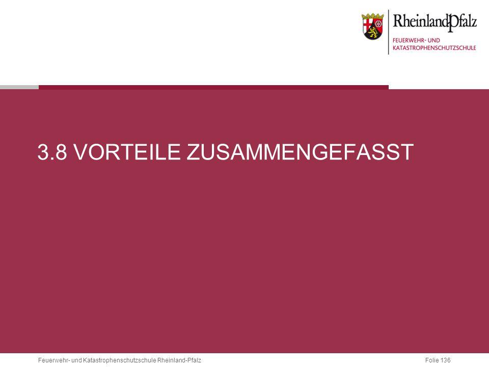 Folie 136 Feuerwehr- und Katastrophenschutzschule Rheinland-Pfalz 3.8 VORTEILE ZUSAMMENGEFASST