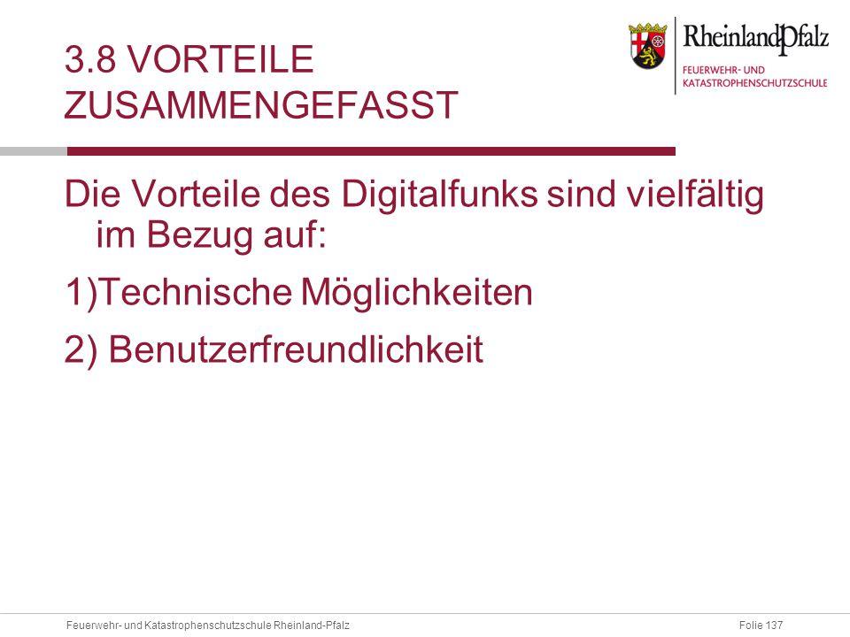 Folie 137Feuerwehr- und Katastrophenschutzschule Rheinland-Pfalz 3.8 VORTEILE ZUSAMMENGEFASST Die Vorteile des Digitalfunks sind vielfältig im Bezug a