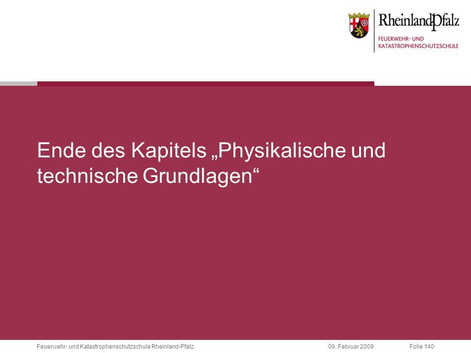 """Folie 14009. Februar 2009 Feuerwehr- und Katastrophenschutzschule Rheinland-Pfalz Ende des Kapitels """"Physikalische und technische Grundlagen"""""""