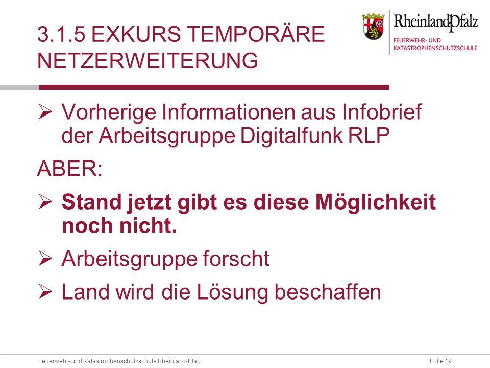 Folie 19Feuerwehr- und Katastrophenschutzschule Rheinland-Pfalz 3.1.5 EXKURS TEMPORÄRE NETZERWEITERUNG  Vorherige Informationen aus Infobrief der Arb