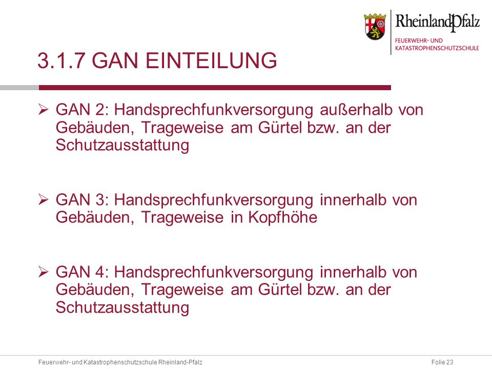 Folie 23Feuerwehr- und Katastrophenschutzschule Rheinland-Pfalz 3.1.7 GAN EINTEILUNG  GAN 2: Handsprechfunkversorgung außerhalb von Gebäuden, Tragewe