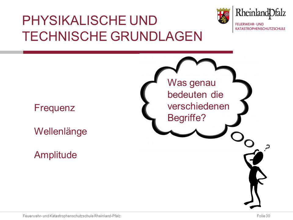 Folie 30Feuerwehr- und Katastrophenschutzschule Rheinland-Pfalz Frequenz Wellenlänge Amplitude PHYSIKALISCHE UND TECHNISCHE GRUNDLAGEN Was genau bedeu