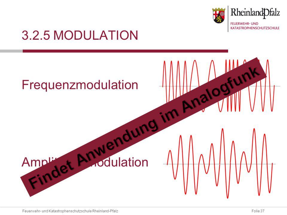 Folie 37Feuerwehr- und Katastrophenschutzschule Rheinland-Pfalz 3.2.5 MODULATION Frequenzmodulation Amplitudenmodulation