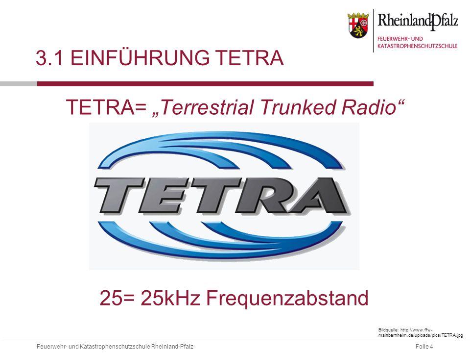 """Folie 4Feuerwehr- und Katastrophenschutzschule Rheinland-Pfalz 3.1 EINFÜHRUNG TETRA TETRA= """"Terrestrial Trunked Radio"""" 25= 25kHz Frequenzabstand Bildq"""