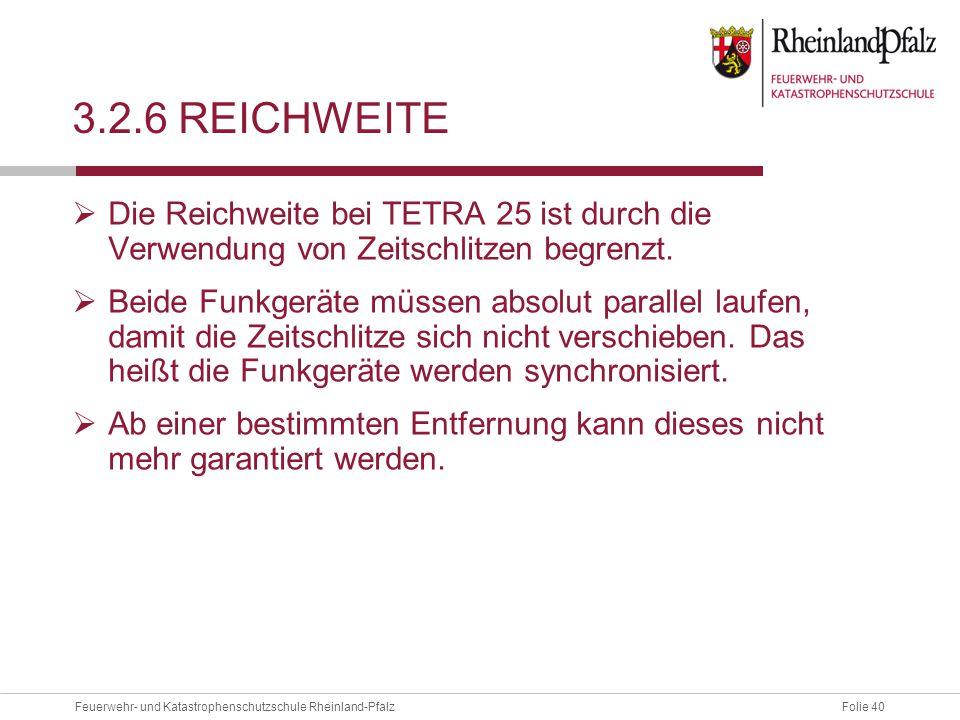Folie 40Feuerwehr- und Katastrophenschutzschule Rheinland-Pfalz 3.2.6 REICHWEITE  Die Reichweite bei TETRA 25 ist durch die Verwendung von Zeitschlit
