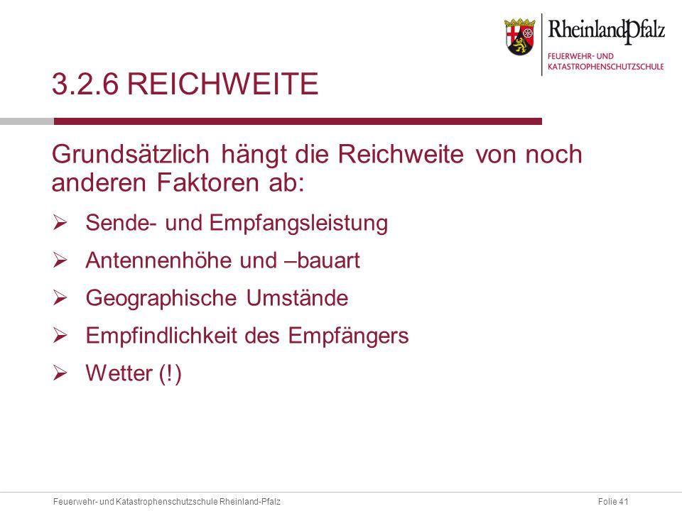 Folie 41Feuerwehr- und Katastrophenschutzschule Rheinland-Pfalz 3.2.6 REICHWEITE Grundsätzlich hängt die Reichweite von noch anderen Faktoren ab:  Se