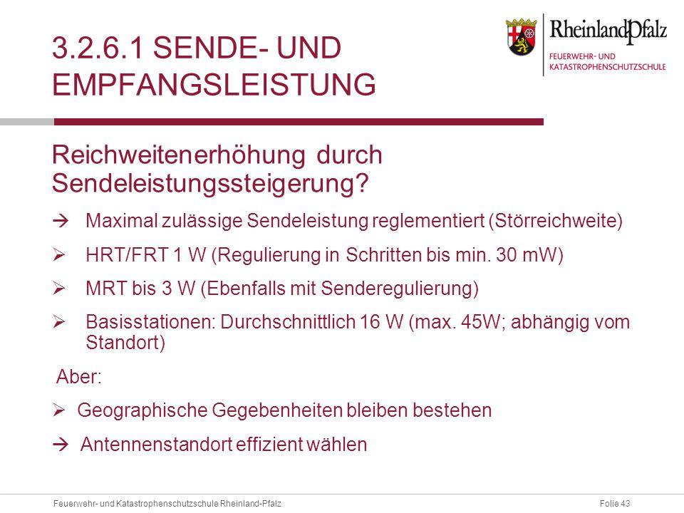 Folie 43Feuerwehr- und Katastrophenschutzschule Rheinland-Pfalz 3.2.6.1 SENDE- UND EMPFANGSLEISTUNG Reichweitenerhöhung durch Sendeleistungssteigerung