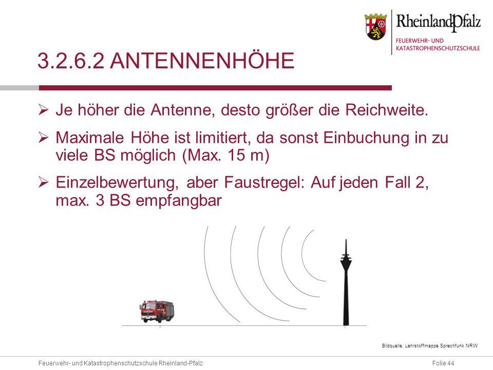Folie 44Feuerwehr- und Katastrophenschutzschule Rheinland-Pfalz 3.2.6.2 ANTENNENHÖHE  Je höher die Antenne, desto größer die Reichweite.  Maximale H