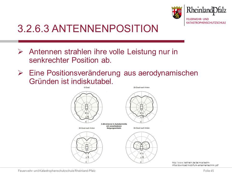 Folie 45Feuerwehr- und Katastrophenschutzschule Rheinland-Pfalz 3.2.6.3 ANTENNENPOSITION  Antennen strahlen ihre volle Leistung nur in senkrechter Po