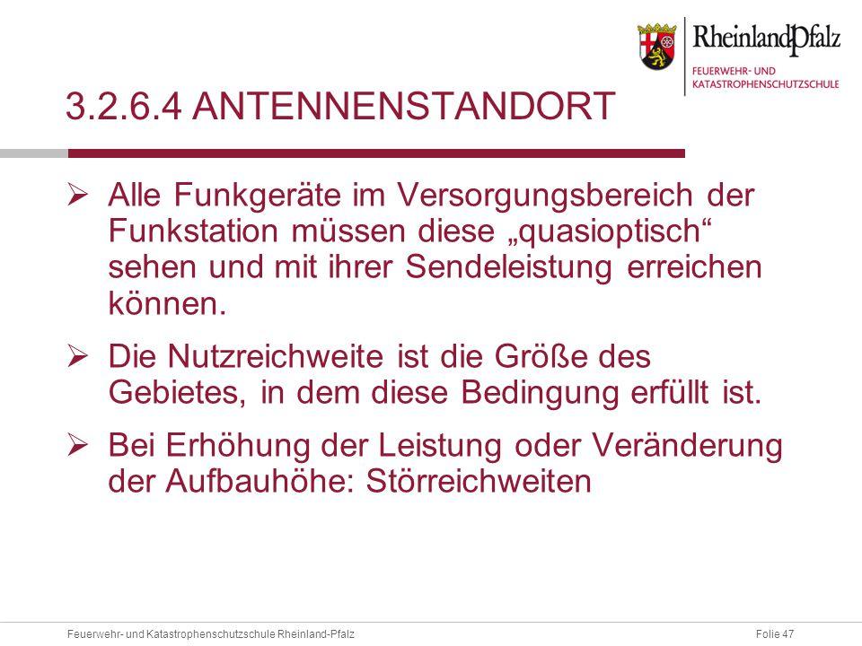 Folie 47Feuerwehr- und Katastrophenschutzschule Rheinland-Pfalz 3.2.6.4 ANTENNENSTANDORT  Alle Funkgeräte im Versorgungsbereich der Funkstation müsse