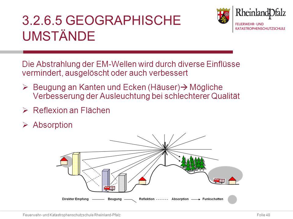 Folie 48Feuerwehr- und Katastrophenschutzschule Rheinland-Pfalz 3.2.6.5 GEOGRAPHISCHE UMSTÄNDE Die Abstrahlung der EM-Wellen wird durch diverse Einflü