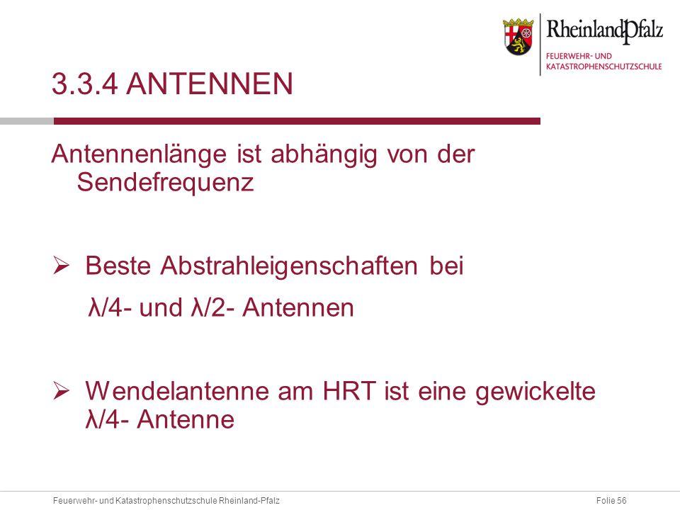 Folie 56Feuerwehr- und Katastrophenschutzschule Rheinland-Pfalz 3.3.4 ANTENNEN Antennenlänge ist abhängig von der Sendefrequenz  Beste Abstrahleigens