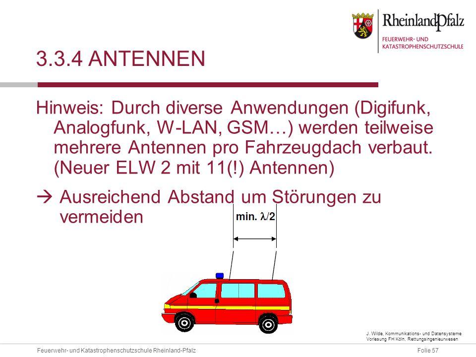 Folie 57Feuerwehr- und Katastrophenschutzschule Rheinland-Pfalz 3.3.4 ANTENNEN Hinweis: Durch diverse Anwendungen (Digifunk, Analogfunk, W-LAN, GSM…)