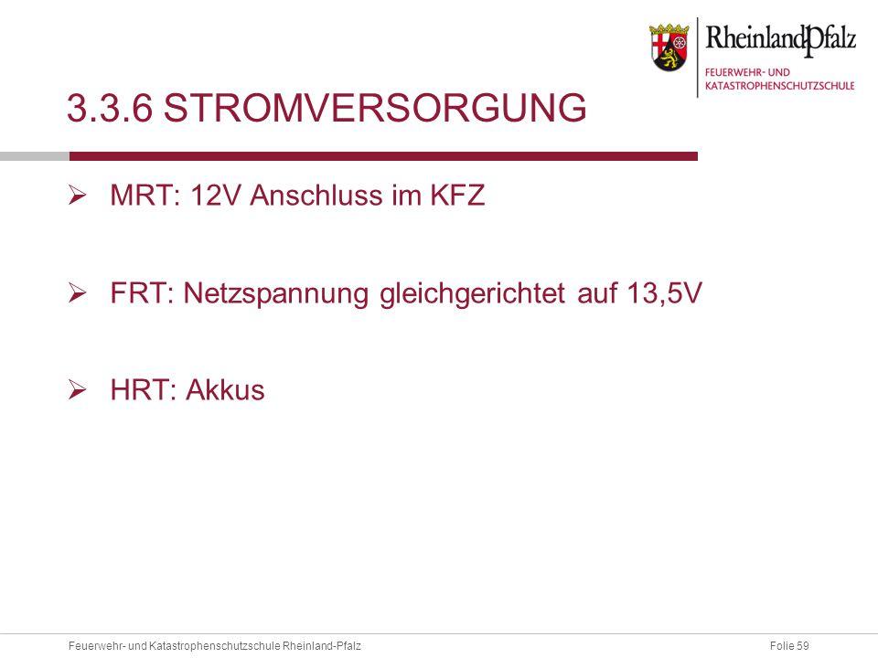 Folie 59Feuerwehr- und Katastrophenschutzschule Rheinland-Pfalz 3.3.6 STROMVERSORGUNG  MRT: 12V Anschluss im KFZ  FRT: Netzspannung gleichgerichtet