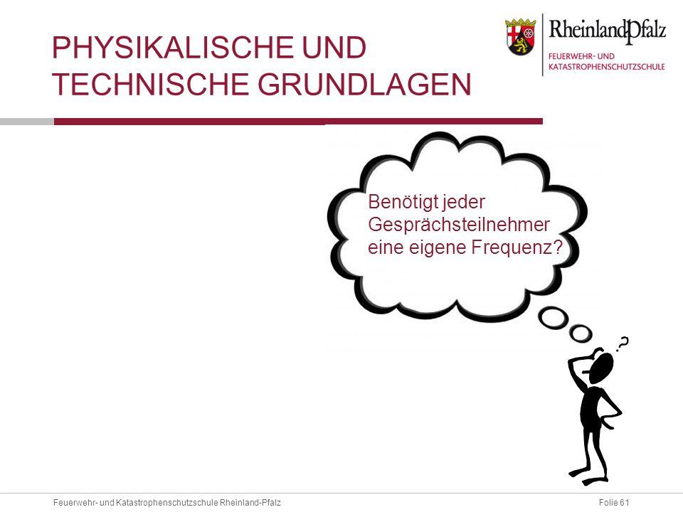 Folie 61Feuerwehr- und Katastrophenschutzschule Rheinland-Pfalz PHYSIKALISCHE UND TECHNISCHE GRUNDLAGEN Benötigt jeder Gesprächsteilnehmer eine eigene