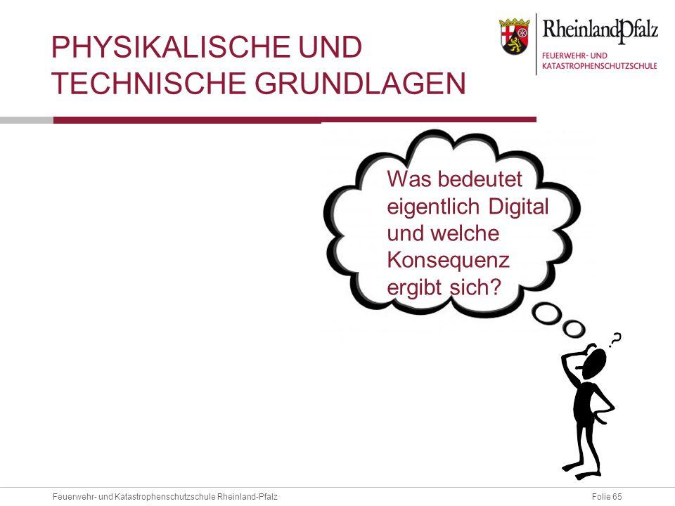 Folie 65Feuerwehr- und Katastrophenschutzschule Rheinland-Pfalz PHYSIKALISCHE UND TECHNISCHE GRUNDLAGEN Was bedeutet eigentlich Digital und welche Kon