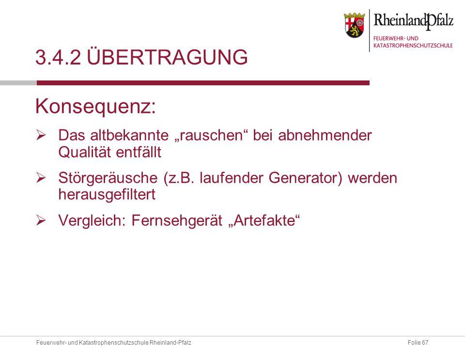 """Folie 67Feuerwehr- und Katastrophenschutzschule Rheinland-Pfalz 3.4.2 ÜBERTRAGUNG Konsequenz:  Das altbekannte """"rauschen"""" bei abnehmender Qualität en"""