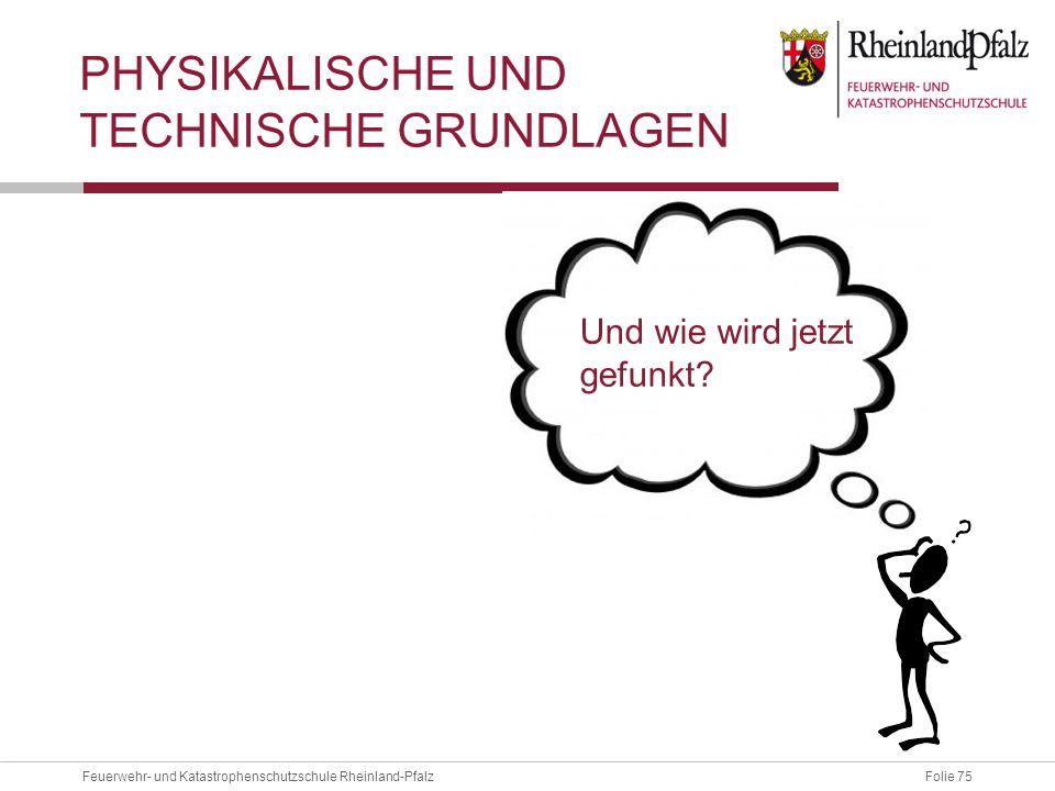 Folie 75Feuerwehr- und Katastrophenschutzschule Rheinland-Pfalz PHYSIKALISCHE UND TECHNISCHE GRUNDLAGEN Und wie wird jetzt gefunkt?