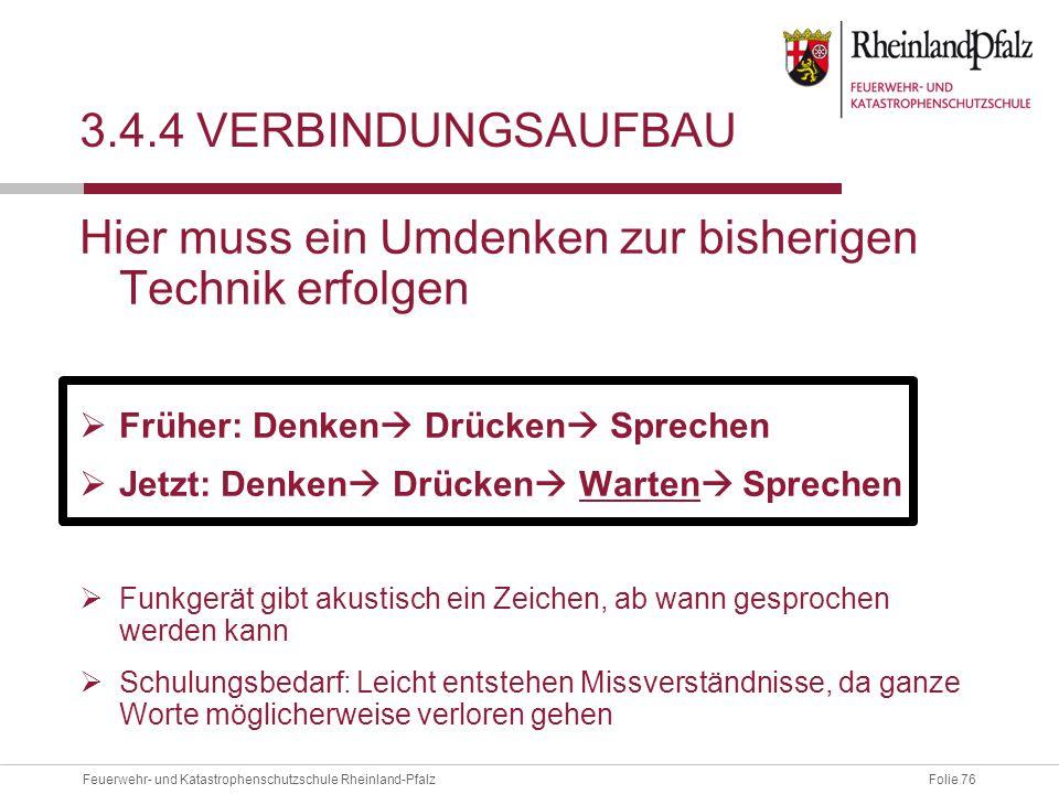Folie 76Feuerwehr- und Katastrophenschutzschule Rheinland-Pfalz 3.4.4 VERBINDUNGSAUFBAU Hier muss ein Umdenken zur bisherigen Technik erfolgen  Frühe