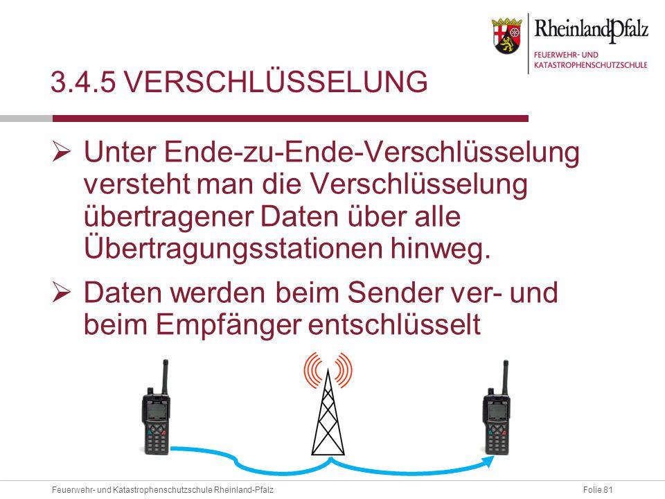 Folie 81Feuerwehr- und Katastrophenschutzschule Rheinland-Pfalz 3.4.5 VERSCHLÜSSELUNG  Unter Ende-zu-Ende-Verschlüsselung versteht man die Verschlüss