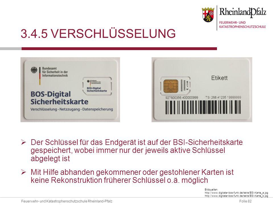 Folie 82Feuerwehr- und Katastrophenschutzschule Rheinland-Pfalz 3.4.5 VERSCHLÜSSELUNG  Der Schlüssel für das Endgerät ist auf der BSI-Sicherheitskart