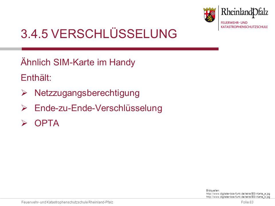 Folie 83Feuerwehr- und Katastrophenschutzschule Rheinland-Pfalz 3.4.5 VERSCHLÜSSELUNG Ähnlich SIM-Karte im Handy Enthält:  Netzzugangsberechtigung 