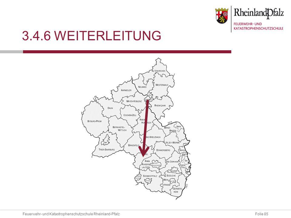 Folie 85Feuerwehr- und Katastrophenschutzschule Rheinland-Pfalz 3.4.6 WEITERLEITUNG