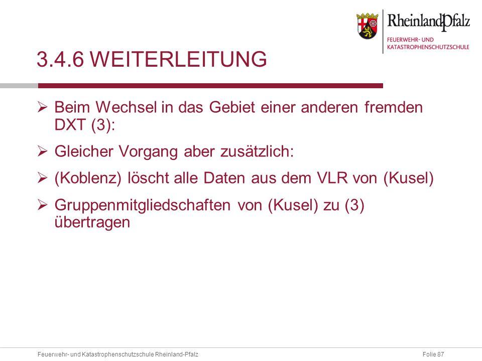 Folie 87Feuerwehr- und Katastrophenschutzschule Rheinland-Pfalz 3.4.6 WEITERLEITUNG  Beim Wechsel in das Gebiet einer anderen fremden DXT (3):  Glei