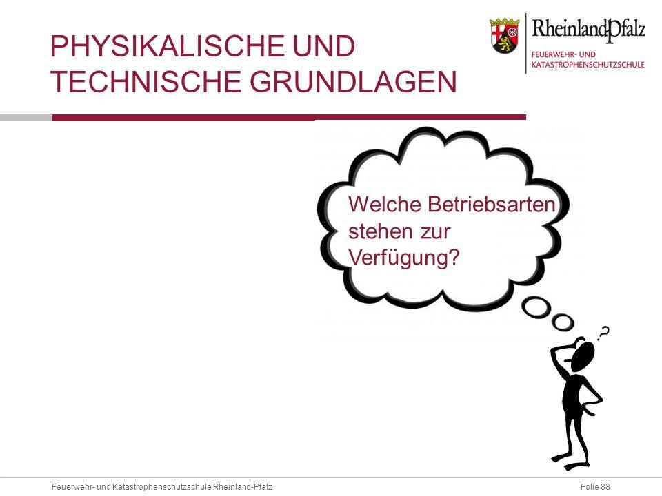 Folie 88Feuerwehr- und Katastrophenschutzschule Rheinland-Pfalz PHYSIKALISCHE UND TECHNISCHE GRUNDLAGEN Welche Betriebsarten stehen zur Verfügung?