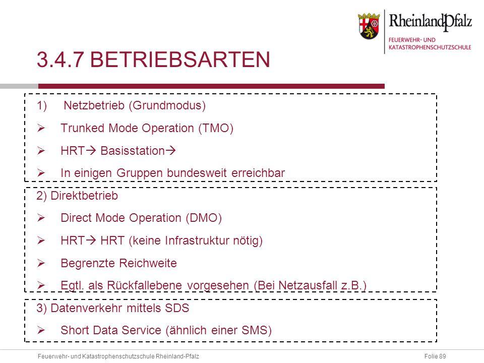 Folie 89Feuerwehr- und Katastrophenschutzschule Rheinland-Pfalz 3.4.7 BETRIEBSARTEN 1)Netzbetrieb (Grundmodus)  Trunked Mode Operation (TMO)  HRT 