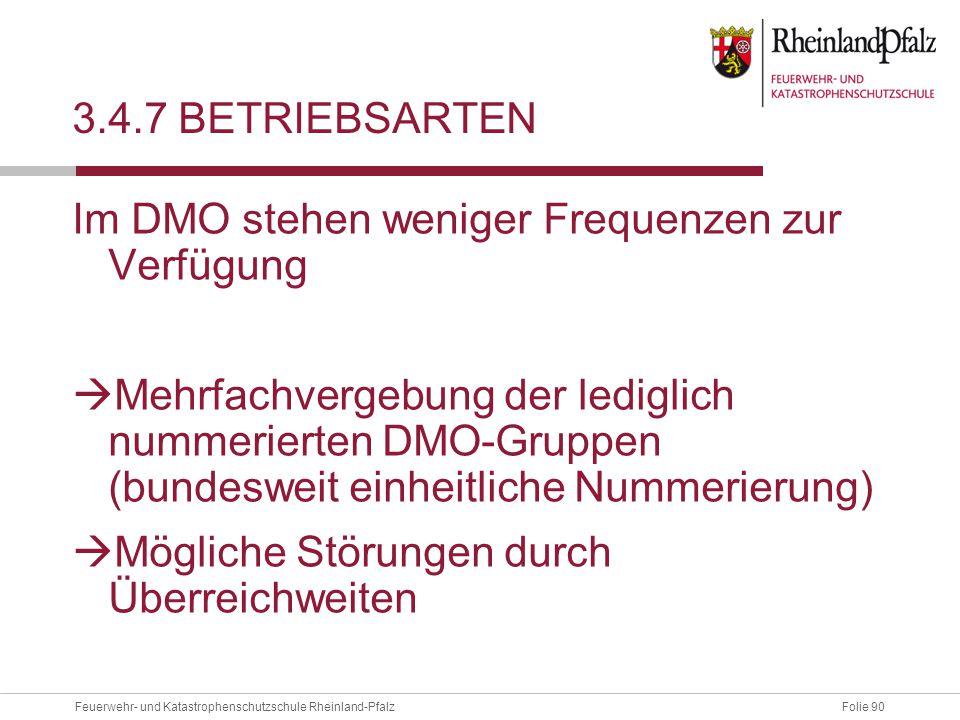 Folie 90Feuerwehr- und Katastrophenschutzschule Rheinland-Pfalz 3.4.7 BETRIEBSARTEN Im DMO stehen weniger Frequenzen zur Verfügung  Mehrfachvergebung