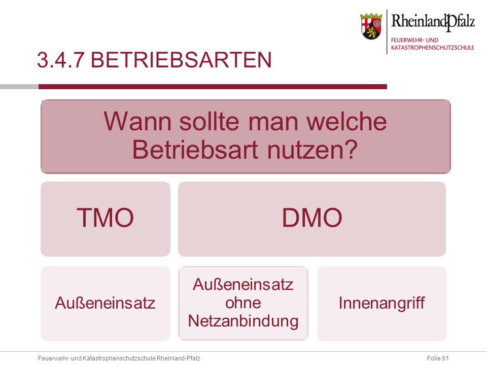 Folie 91Feuerwehr- und Katastrophenschutzschule Rheinland-Pfalz 3.4.7 BETRIEBSARTEN Wann sollte man welche Betriebsart nutzen? DMO Außeneinsatz Außene
