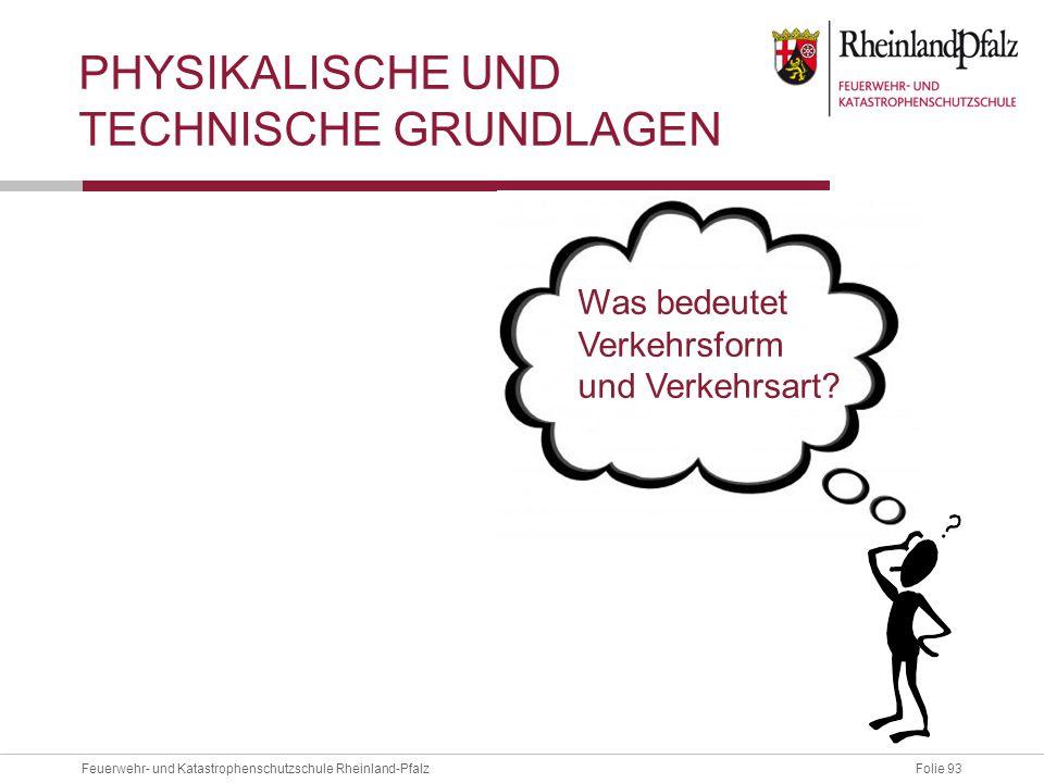 Folie 93Feuerwehr- und Katastrophenschutzschule Rheinland-Pfalz PHYSIKALISCHE UND TECHNISCHE GRUNDLAGEN Was bedeutet Verkehrsform und Verkehrsart?