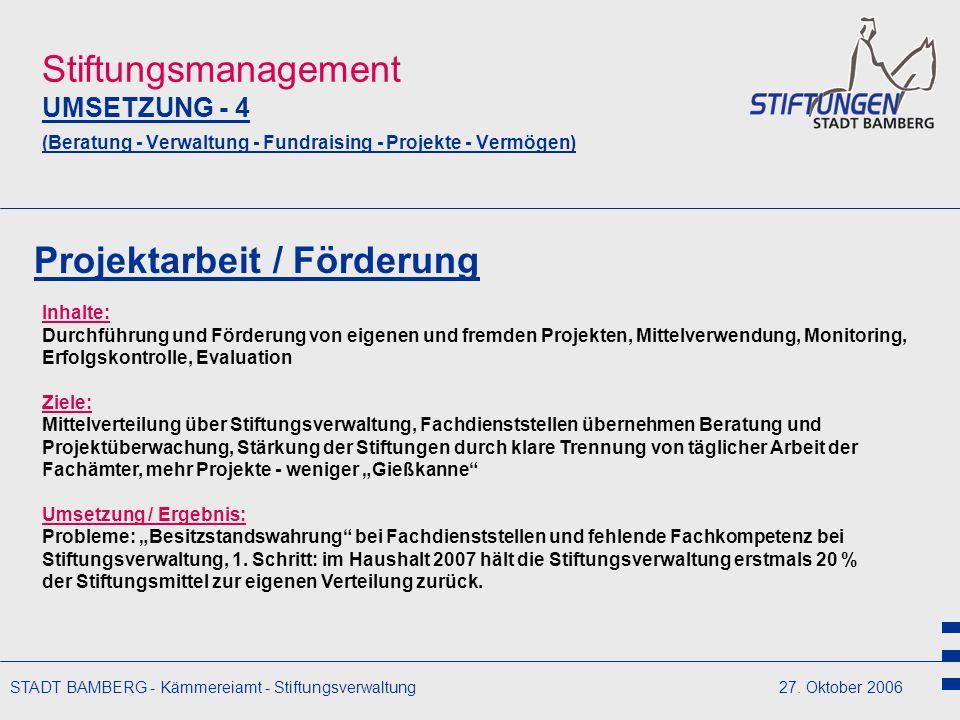 STADT BAMBERG - Kämmereiamt - Stiftungsverwaltung27. Oktober 2006 Stiftungsmanagement UMSETZUNG - 4 (Beratung - Verwaltung - Fundraising - Projekte -