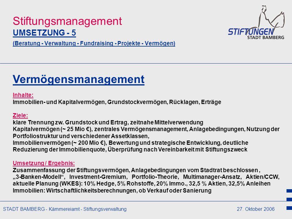 STADT BAMBERG - Kämmereiamt - Stiftungsverwaltung27. Oktober 2006 Stiftungsmanagement UMSETZUNG - 5 (Beratung - Verwaltung - Fundraising - Projekte -