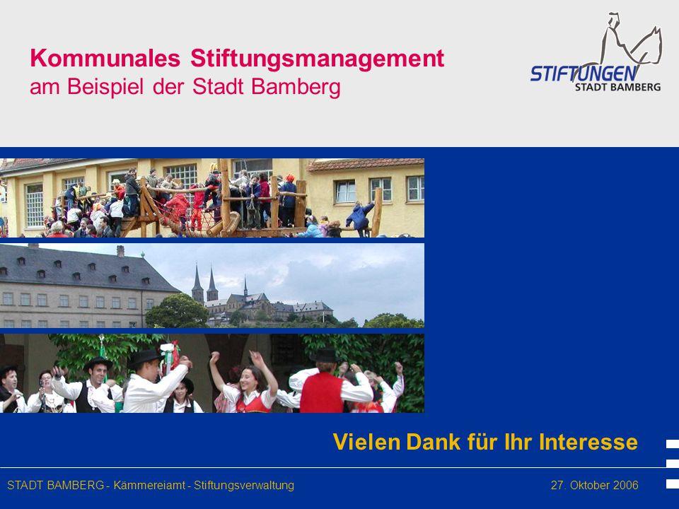 Kommunales Stiftungsmanagement am Beispiel der Stadt Bamberg Vielen Dank für Ihr Interesse STADT BAMBERG - Kämmereiamt - Stiftungsverwaltung27. Oktobe