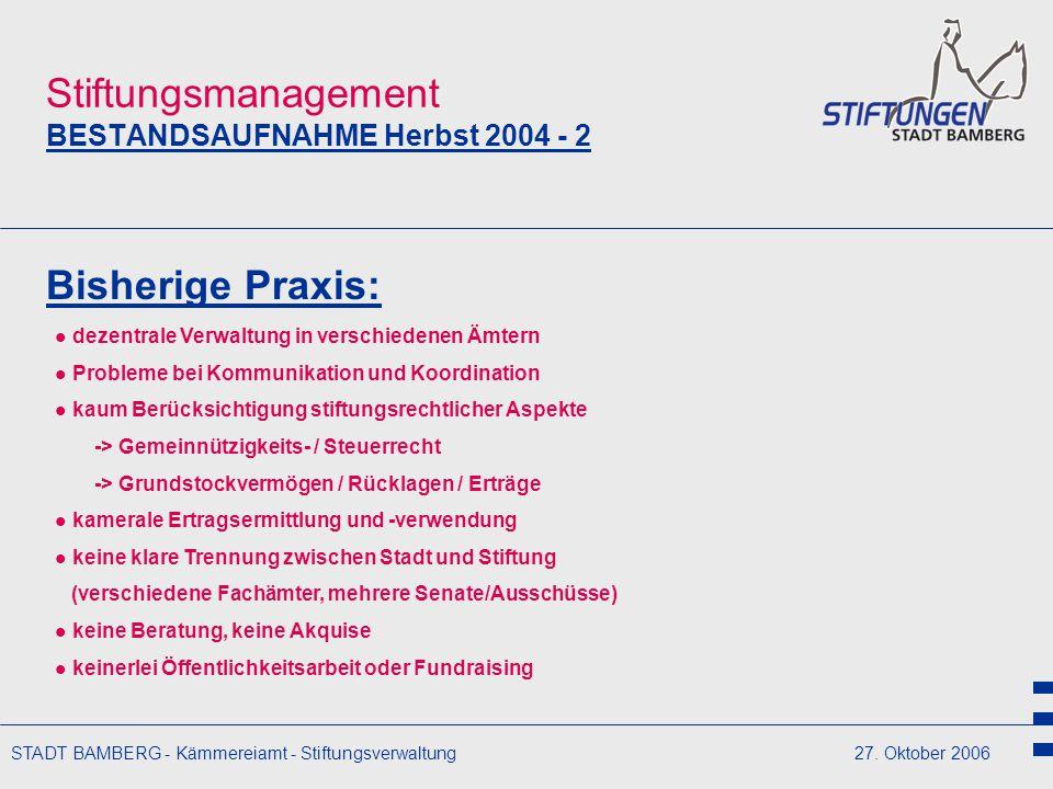 STADT BAMBERG - Kämmereiamt - Stiftungsverwaltung27. Oktober 2006 Stiftungsmanagement BESTANDSAUFNAHME Herbst 2004 - 2 Bisherige Praxis: dezentrale Ve