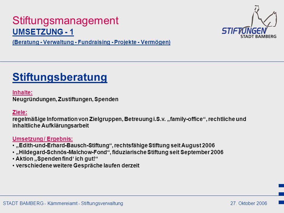 STADT BAMBERG - Kämmereiamt - Stiftungsverwaltung27. Oktober 2006 Stiftungsmanagement UMSETZUNG - 1 (Beratung - Verwaltung - Fundraising - Projekte -