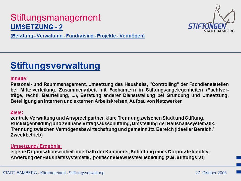STADT BAMBERG - Kämmereiamt - Stiftungsverwaltung27. Oktober 2006 Stiftungsmanagement UMSETZUNG - 2 (Beratung - Verwaltung - Fundraising - Projekte -