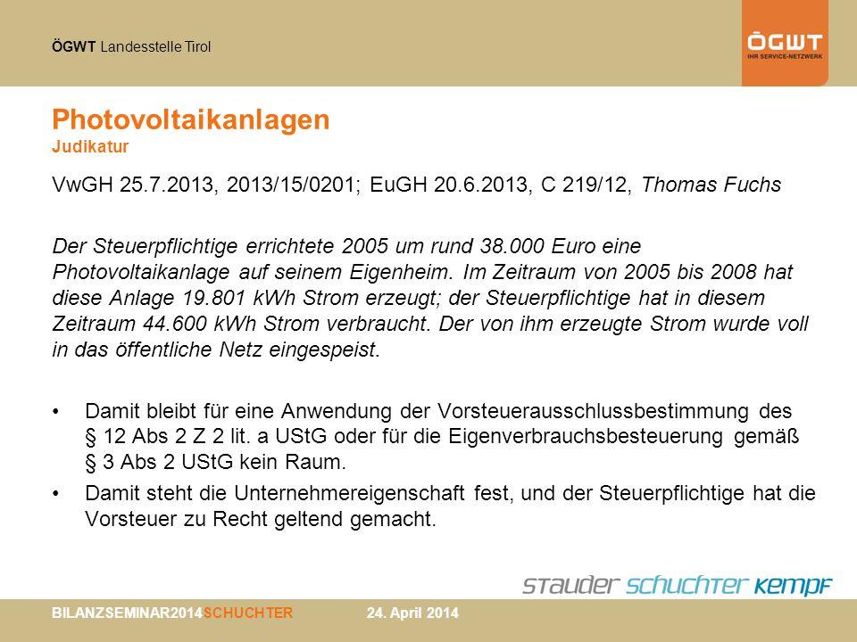ÖGWT Landesstelle Tirol BILANZSEMINAR2014SCHUCHTER 24. April 2014 Photovoltaikanlagen Judikatur VwGH 25.7.2013, 2013/15/0201; EuGH 20.6.2013, C 219/12