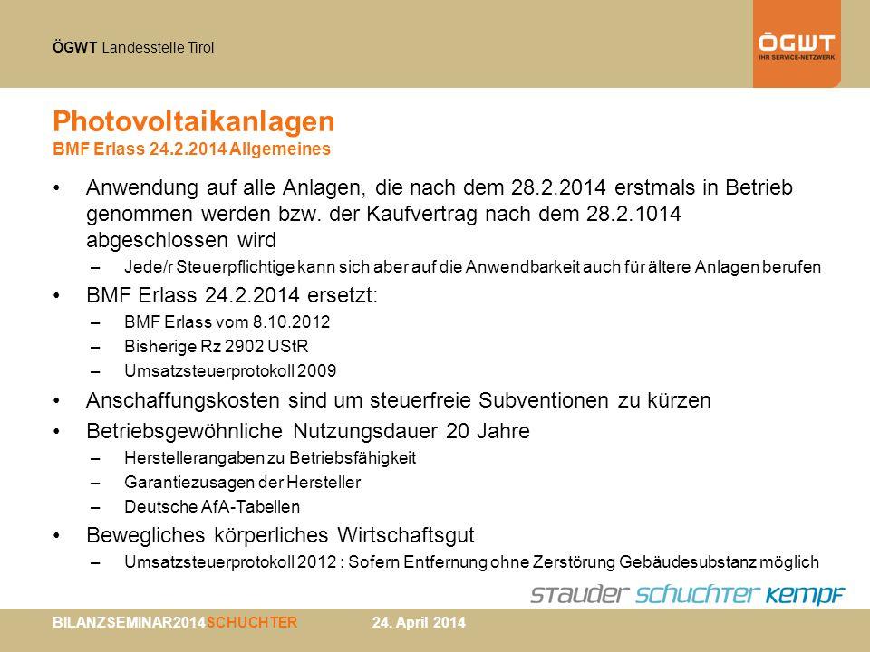 ÖGWT Landesstelle Tirol BILANZSEMINAR2014SCHUCHTER 24. April 2014 Photovoltaikanlagen BMF Erlass 24.2.2014 Allgemeines Anwendung auf alle Anlagen, die