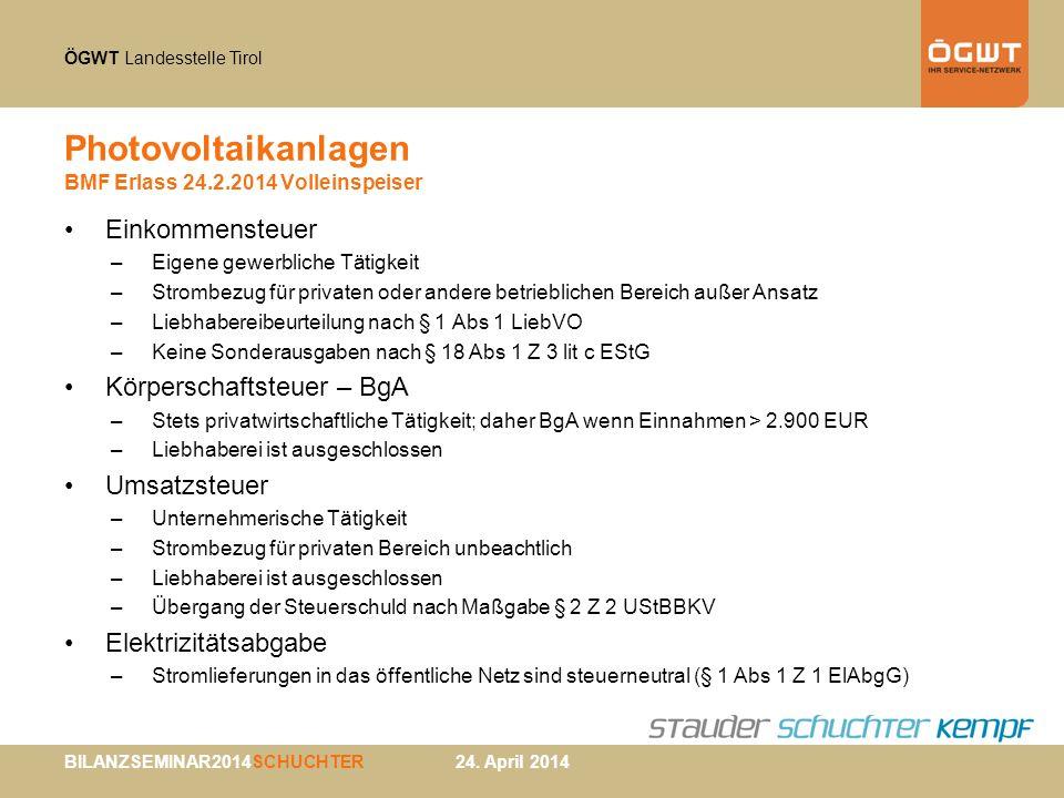 ÖGWT Landesstelle Tirol BILANZSEMINAR2014SCHUCHTER 24. April 2014 Photovoltaikanlagen BMF Erlass 24.2.2014 Volleinspeiser Einkommensteuer –Eigene gewe