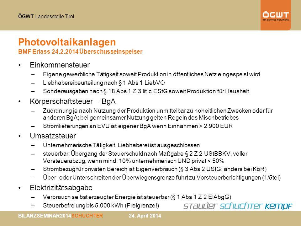 ÖGWT Landesstelle Tirol BILANZSEMINAR2014SCHUCHTER 24. April 2014 Photovoltaikanlagen BMF Erlass 24.2.2014 Überschusseinspeiser Einkommensteuer –Eigen