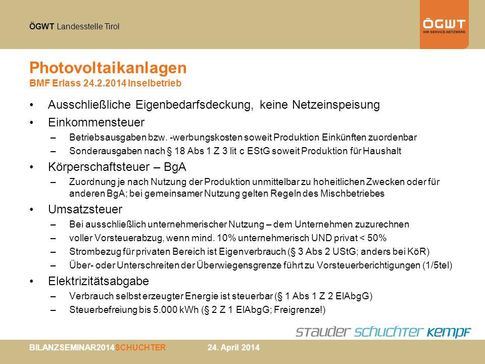 ÖGWT Landesstelle Tirol BILANZSEMINAR2014SCHUCHTER 24. April 2014 Photovoltaikanlagen BMF Erlass 24.2.2014 Inselbetrieb Ausschließliche Eigenbedarfsde