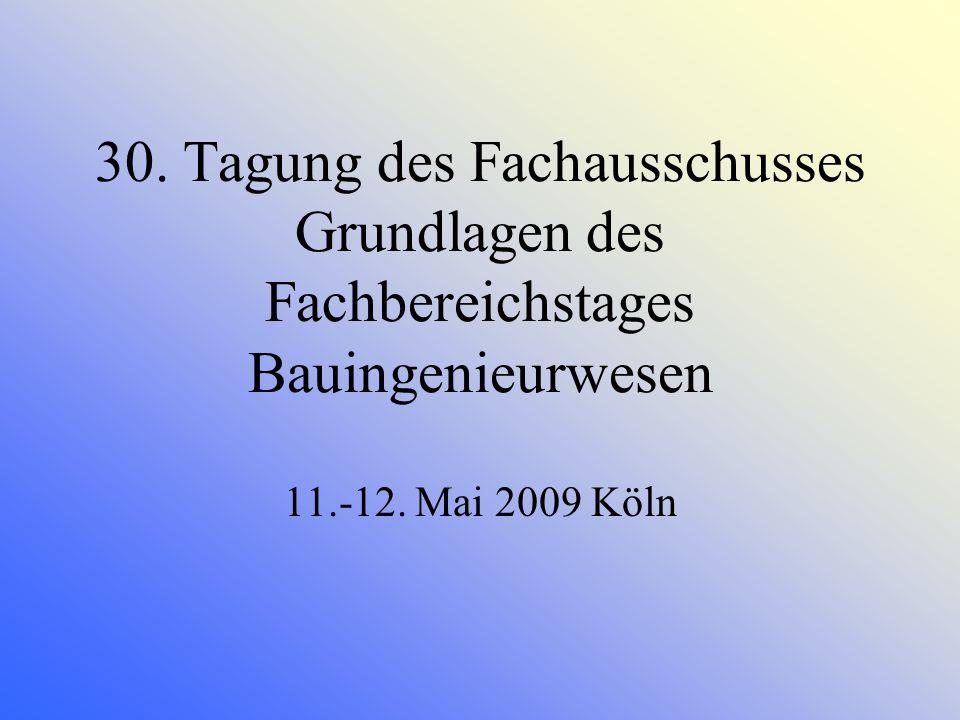 30. Tagung des Fachausschusses Grundlagen des Fachbereichstages Bauingenieurwesen 11.-12. Mai 2009 Köln