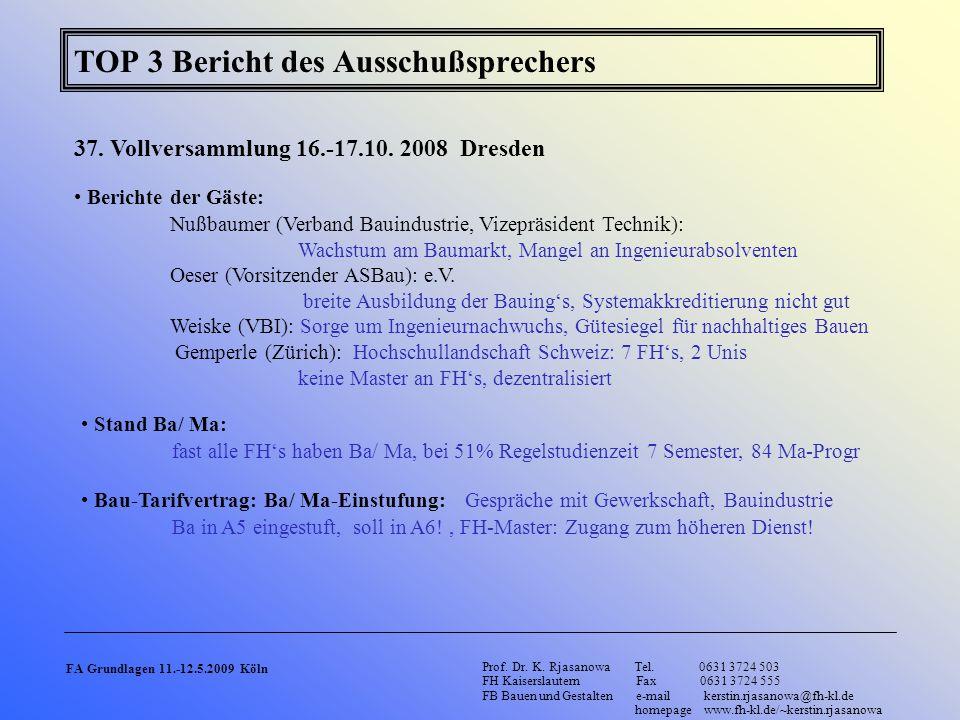 TOP 3 Bericht des Ausschußsprechers 37. Vollversammlung 16.-17.10. 2008 Dresden Berichte der Gäste: Nußbaumer (Verband Bauindustrie, Vizepräsident Tec