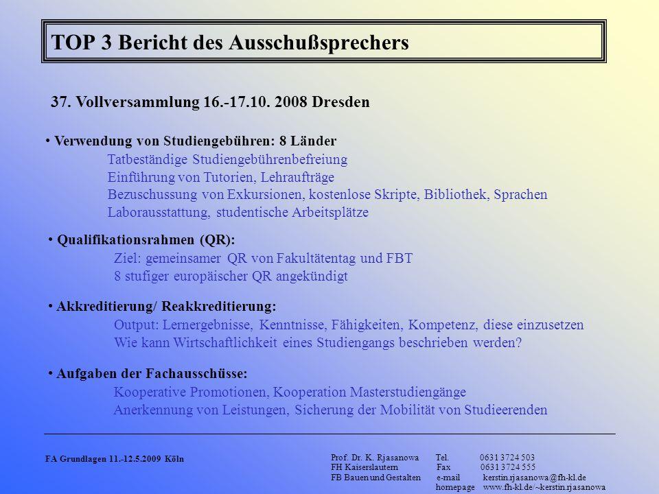 TOP 3 Bericht des Ausschußsprechers 37. Vollversammlung 16.-17.10. 2008 Dresden Prof. Dr. K. Rjasanowa Tel. 0631 3724 503 FH Kaiserslautern Fax 0631 3