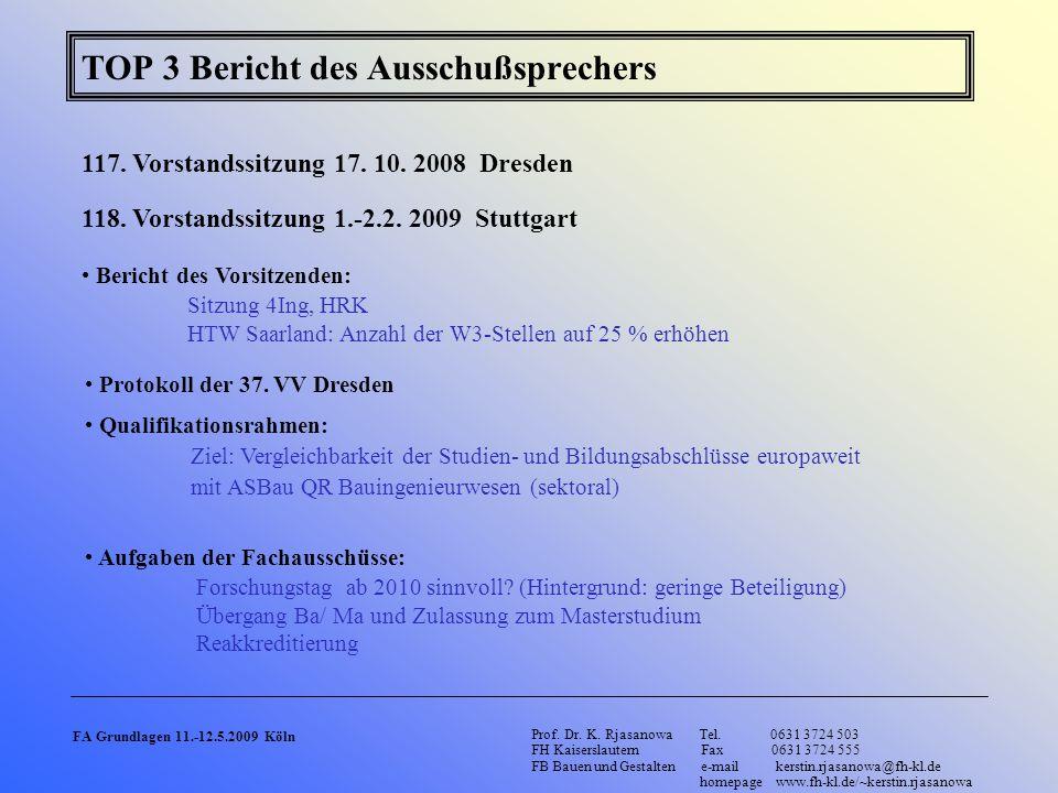 TOP 3 Bericht des Ausschußsprechers 117. Vorstandssitzung 17. 10. 2008 Dresden Bericht des Vorsitzenden: Sitzung 4Ing, HRK HTW Saarland: Anzahl der W3